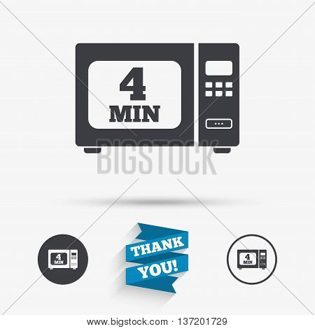Cook in microwave oven sign icon. Heat 4 minutes. Kitchen electric stove symbol. Flat icons. Buttons with icons. Thank you ribbon. Vector poster