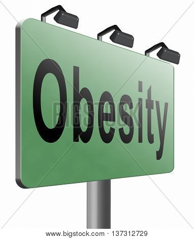 Obesity and over weight or obese people suffer from eating disorder and can be helped by dieting, road sign billboard, 3D illustration, isolated, on white