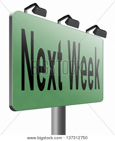 Next week, coming soon in the near future or an agenda time schedule calendar, road sign billboard, 3D illustration, isolated, on white