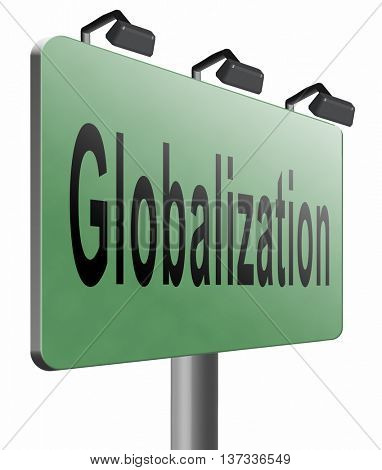 globalization, global open market international worldwide trade and economy, road sign billboard, 3D illustration isolated on white.