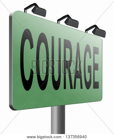 courage and bravery the ability to confront fear pain danger uncertainty and intimidation fearless, road sign billboard.