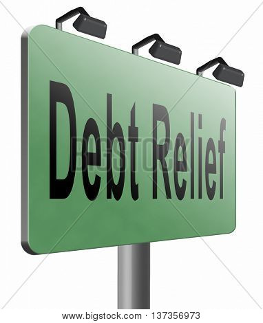 Debt relief after bankruptcy caused by credit or housing bubbles, restructuring finance after economic or bank crisis, road sign billboard.