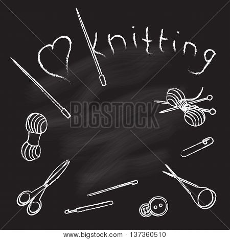 Tools for knitting and yarn drawn in chalk on a blackboard. Knitting needles crochet hooks scissors buttons safety pin. Vector illustration.