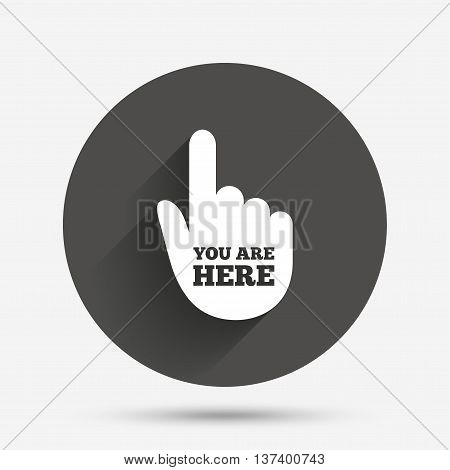 You are here sign icon. Info symbol with hand. Map pointer with your location. Circle flat button with shadow. Vector