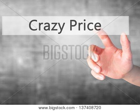 Crazy Price - Hand Pressing A Button On Blurred Background Concept On Visual Screen.