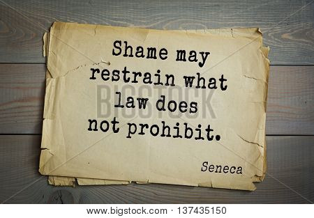 Quote of the Roman philosopher Seneca (4 BC-65 AD). Shame may restrain what law does not prohibit.