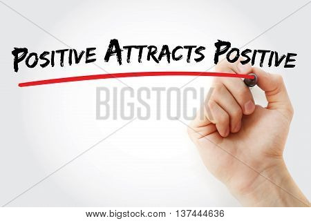 Hand Writing Positive Attracts Positive