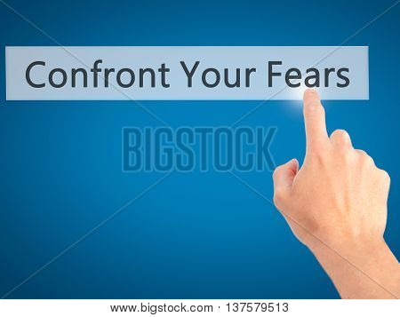 Confront Your Fears - Hand Pressing A Button On Blurred Background Concept On Visual Screen.