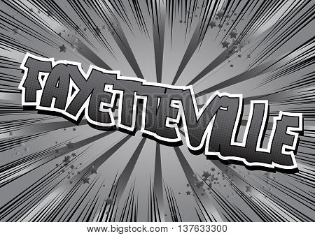Fayetteville - Comic book style word on comic book abstract background.