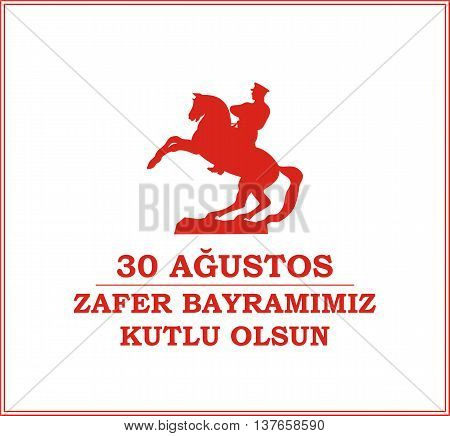 30 Agustos Zafer Bayrami. Greeting card Turkey National Day Victory 30 August . with the image of the equestrian statue of Mustafa Kemal Ataturk