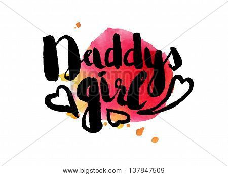Colorful illustration style drawn hand with watercolor stains. Sweetheart lettering picture daddy's girl. Vector illustration