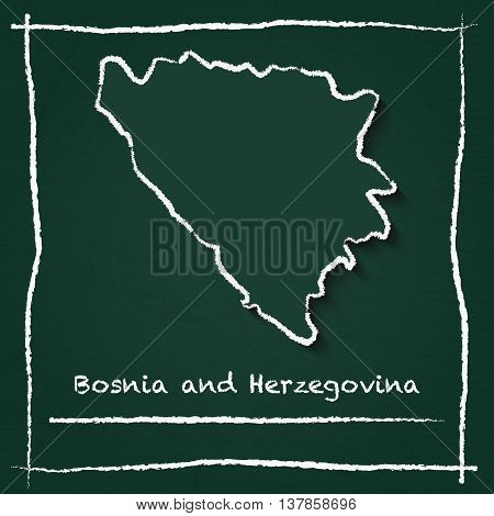 Bosnia And Herzegovina Outline Vector Map Hand Drawn With Chalk On A Green Blackboard. Chalkboard Sc
