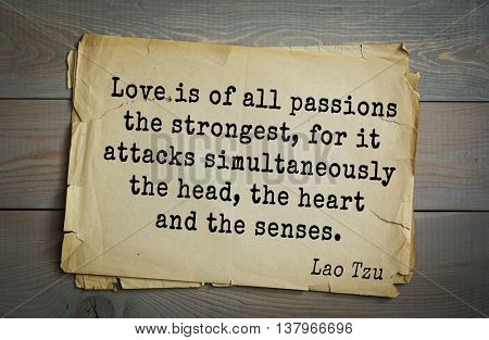 Lao Tzu (ancient Chinese philosopher VI-B BC. E) the citation. Love is of all passions the strongest, for it attacks simultaneously the head, the heart and the senses.