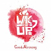 Lettering  mug shape, Cup of tea, coffee with inscription wake up, Watercolor red splash.Hand painting logo, icon , grunge bascground .Banner in a door and a passerby.Typographic Vector Illustration poster