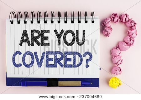 Handwriting Text Are You Covered Question. Concept Meaning Asking About You Insurance Health Stateme