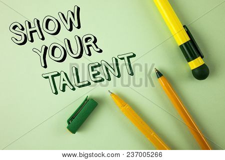 Word Writing Text Show Your Talent. Business Concept For Demonstrate Personal Skills Abilities Knowl