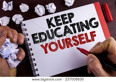Conceptual Hand Writing Showing Keep Education Yourself. Business Photo Text Never Stop Learning To