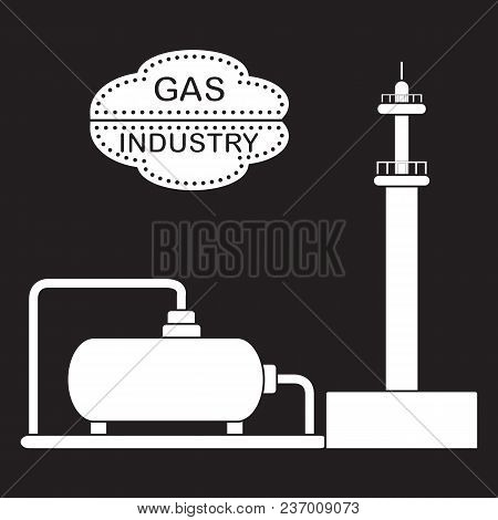 Gas Processing Plant. Gas Storage Tank. Design For Announcement, Advertisement, Banner Or Print.