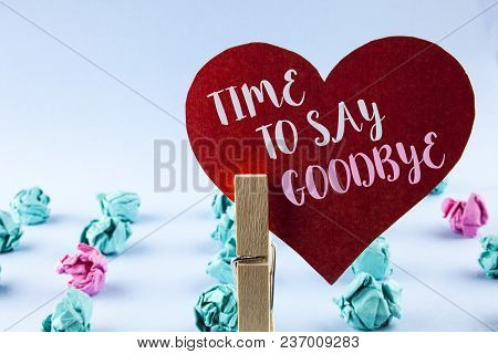Handwriting Text Time To Say Goodbye. Concept Meaning Separation Moment Leaving Breakup Farewell Wis