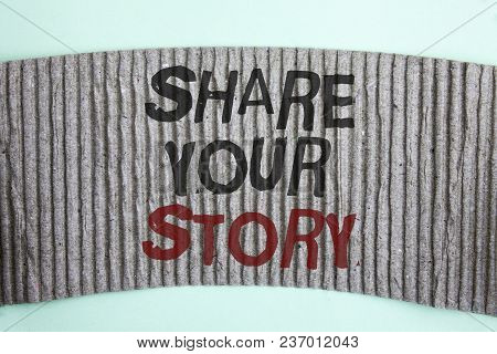 Handwriting Text Share Your Story. Concept Meaning Tell Personal Experiences Talk About Yourself Sto