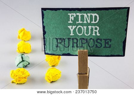Handwriting Text Writing Find Your Purpose. Concept Meaning Life Goals Career Searching Educate Know