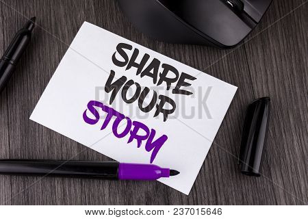 Handwriting Text Writing Share Your Story. Concept Meaning Tell Personal Experiences Talk About Your