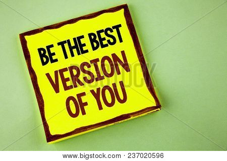Writing Note Showing  Be The Best Version Of You. Business Photo Showcasing Be Inspired To Get Yours