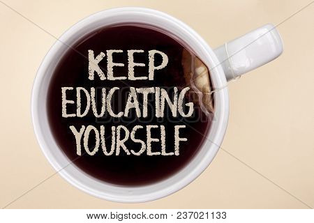 Handwriting Text Writing Keep Education Yourself. Concept Meaning Never Stop Learning To Be Better I