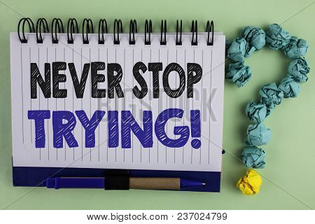 Writing Note Showing  Never Stop Trying Motivational Call. Business Photo Showcasing Go On Do Not Gi