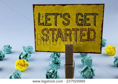 Writing Note Showing  Lets Get Started. Business Photo Showcasing Beginning Time Motivational Quote