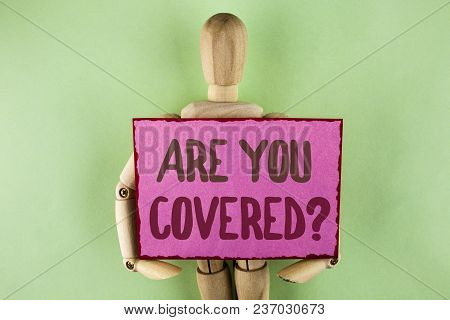 Handwriting Text Writing Are You Covered Question. Concept Meaning Asking About You Insurance Health