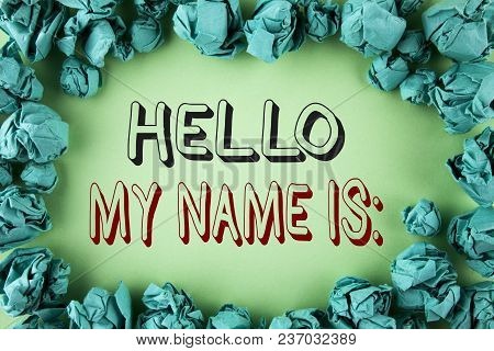 Word Writing Text Hello My Name Is. Business Concept For Meeting Someone New Introduction Interview