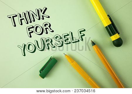 Word Writing Text Think For Yourself. Business Concept For Have An Independent Mind Attitude Make Yo