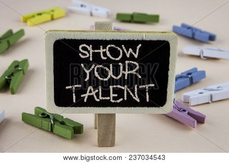 Conceptual Hand Writing Showing Show Your Talent. Business Photo Showcasing Demonstrate Personal Ski