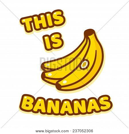 This Is Bananas! Funny Saying. Text With Cartoon Drawing Of Banana Bunch. Poster Or Sticker Print De
