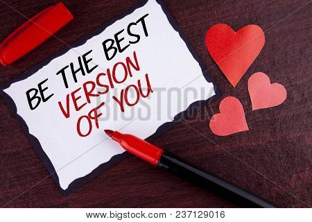 Conceptual Hand Writing Showing Be The Best Version Of You. Business Photo Text Be Inspired To Get Y