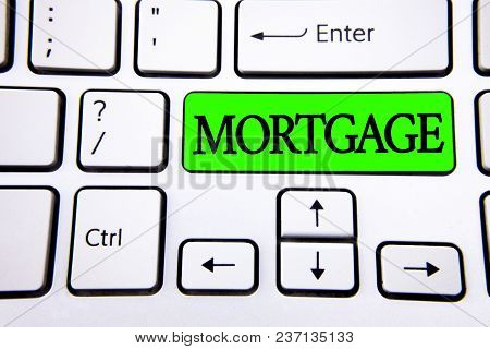 Word Writing Text Mortgage. Business Concept For Conditional Right Of Property To Lender As Warranty