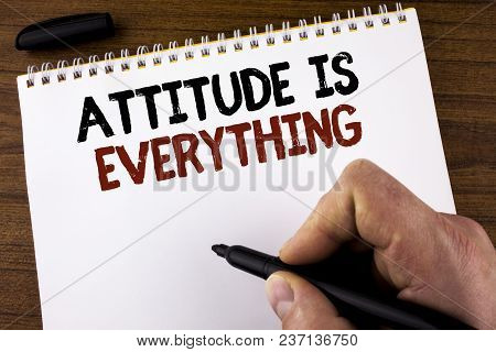 Word Writing Text Attitude Is Everything. Business Concept For Motivation Inspiration Optimism Impor