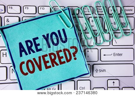 Word Writing Text Are You Covered Question. Business Concept For Asking About You Insurance Health S