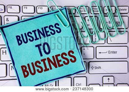Word Writing Text Business To Business. Business Concept For Working Ground Businessman Busy Work Ha