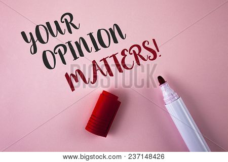 Conceptual Hand Writing Showing Your Opinion Matters Motivational Call. Business Photo Showcasing Cl