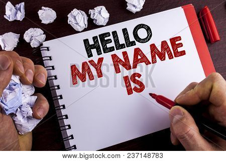 Conceptual Hand Writing Showing Hello My Name Is. Business Photo Text Meeting Someone New Introducti
