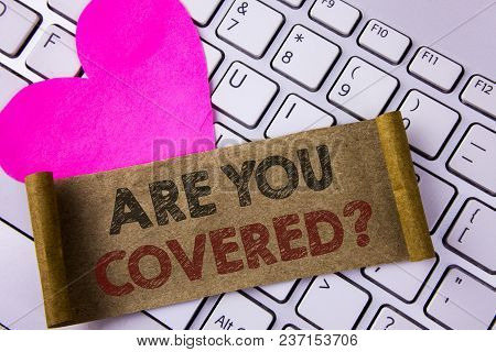 Writing Note Showing  Are You Covered Question. Business Photo Showcasing Asking About You Insurance