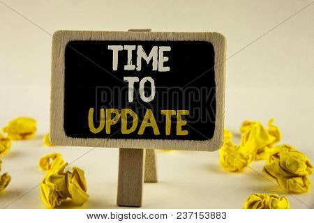 Handwriting Text Time To Update. Concept Meaning Renewal Updating Changes Needed Renovation Moderniz
