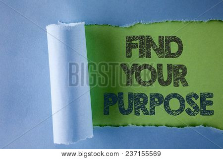 Conceptual Hand Writing Showing Find Your Purpose. Business Photo Text Life Goals Career Searching E