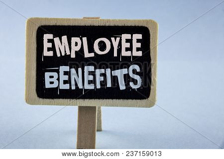 Conceptual Hand Writing Showing Employee Benefits. Business Photo Showcasing List Of Advantage Recru