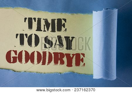 Writing Note Showing  Time To Say Goodbye. Business Photo Showcasing Separation Moment Leaving Break