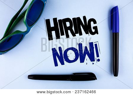 Conceptual Hand Writing Showing Hiring Now Motivational Call. Business Photo Showcasing Workforce Wa