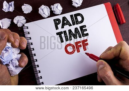 Conceptual Hand Writing Showing Paid Time Off. Business Photo Text Vacation With Full Payment Take V