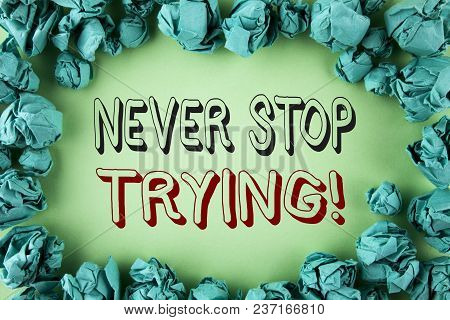 Word Writing Text Never Stop Trying Motivational Call. Business Concept For Go On Do Not Give Up Sel